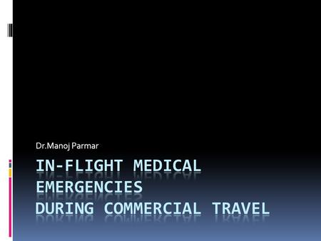Dr.Manoj Parmar.  Physicians who travel may be asked to render care to a passenger who is having a medical emergency during a commercial flight.  A.