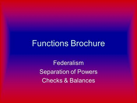 Federalism Separation of Powers Checks & Balances