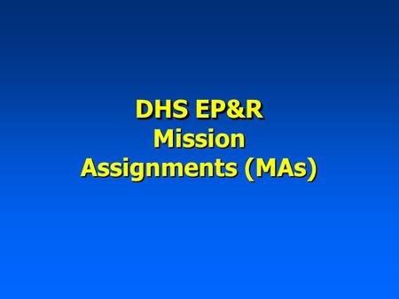 DHS EP&R Mission Assignments (MAs) DHS EP&R Mission Assignments (MAs)
