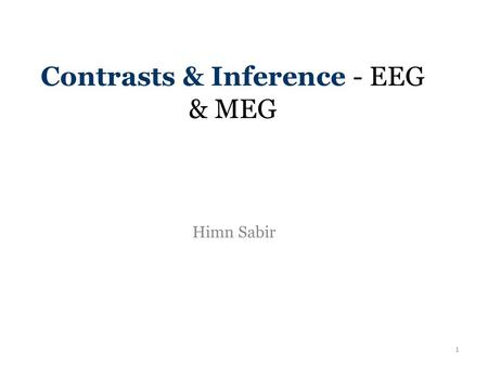 Contrasts & Inference - EEG & MEG Himn Sabir 1. Topics 1 st level analysis 2 nd level analysis Space-Time SPMs Time-frequency analysis Conclusion 2.