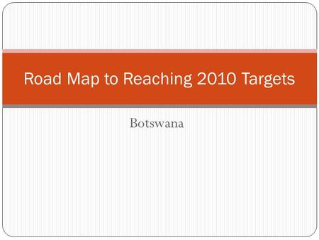 Botswana Road Map to Reaching 2010 Targets. Summary of Available Resources Funding for IRS exercise by government Availability of anti-malarial Diagnostics.