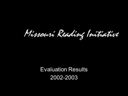 Evaluation Results 2002-2003 Missouri Reading Initiative.