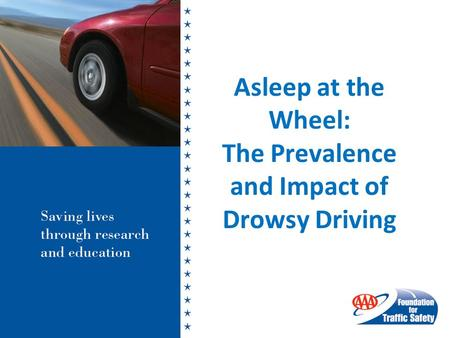 Asleep at the Wheel: The Prevalence and Impact of Drowsy Driving.