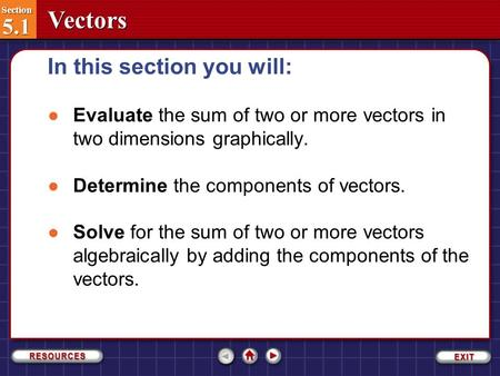 Section 5.1 Section 5.1 Vectors In this section you will: Section 5.1-1 ●Evaluate the sum of two or more vectors in two dimensions graphically. ●Determine.