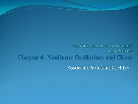 Associate Professor: C. H.L IAO. Contents:  4.1 Introduction 144  4.2 Nonlinear Oscillations 146  4.3 Phase Diagrams for Nonlinear Systems 150  4.4.