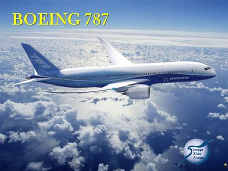 BOEING 787 The 787 family of aircraft, in the 200 to 300-seat class, will carry passengers non-stop on routes between 6,500km and 16,000km at speeds.