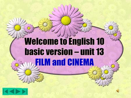 Welcome to English 10 basic version – unit 13 FILM and CINEMA Welcome to English 10 basic version – unit 13 FILM and CINEMA.