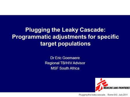 3 rd South African AIDS Conference, Durban 2007 Plugging the leaky cascade, Rome IAS, July 2011 Plugging the Leaky Cascade: Programmatic adjustments for.