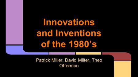 Innovations and Inventions of the 1980's Patrick Miller, David Milter, Theo Offerman.