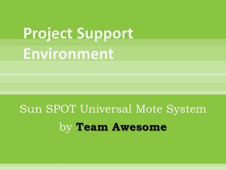 Sun SPOT Universal Mote System Team Awesome by Team Awesome.