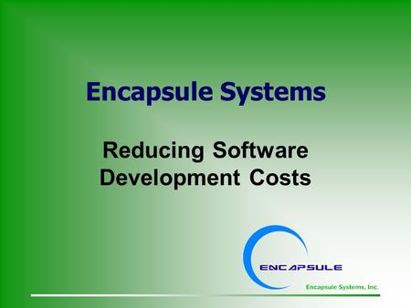 Encapsule Systems Reducing Software Development Costs.