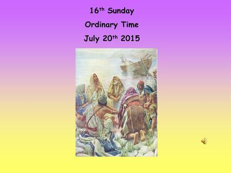 16 th Sunday Ordinary Time July 20 th 2015. Alleluia, Alleluia! We are called as the followers of the Lord We are called indeed Alleluia And so we gather.