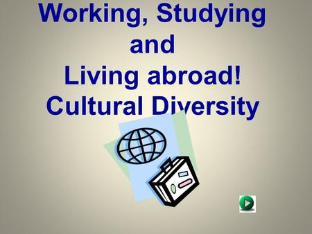 Working, Studying and Living abroad! Cultural Diversity.