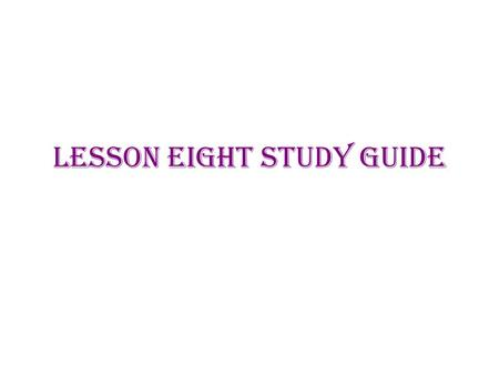 Lesson EIGHT Study Guide. Vocabulary Practice vocab one vocab two vocab three vocab four vocab five vocab six vocab seven vocab eight vocab nine vocab.