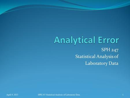 SPH 247 Statistical Analysis of Laboratory Data April 9, 2013SPH 247 Statistical Analysis of Laboratory Data1.
