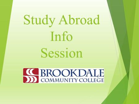 Study Abroad Info Session. Studying Abroad Brookdale Community College Why Should You Study Abroad? Unique travel opportunity Travel while you pursue.