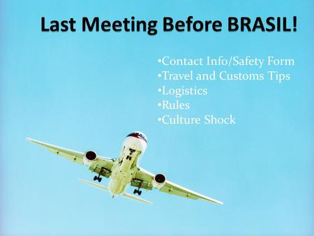Contact Info/Safety Form Travel and Customs Tips Logistics Rules Culture Shock.