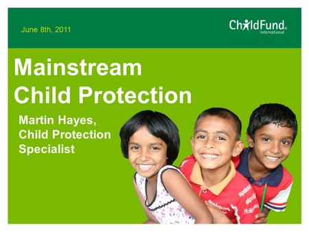 June 8th, 2011 Mainstream Child Protection Martin Hayes, Child Protection Specialist.