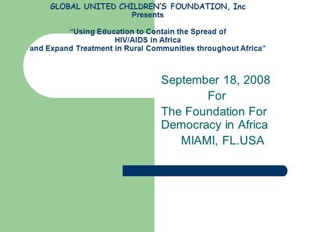 "GLOBAL UNITED CHILDREN'S FOUNDATION, Inc Presents ""Using Education to Contain the Spread of HIV/AIDS in Africa and Expand Treatment in Rural Communities."