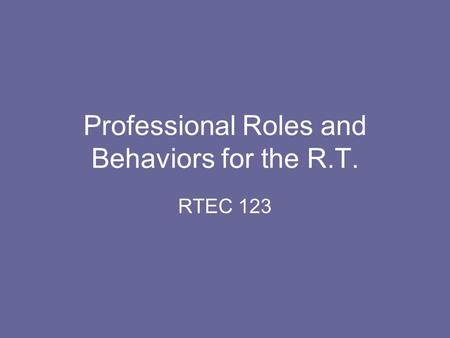Professional Roles and Behaviors for the R.T. RTEC 123.