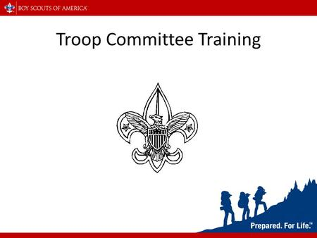 Troop Committee Training. Scout Oath or Promise On my honor I will do my best To do my duty to God and my country And to obey the Scout law; To help other.