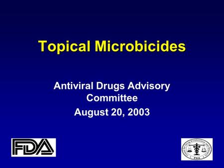 Topical Microbicides Antiviral Drugs Advisory Committee August 20, 2003.