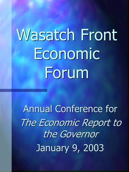 Wasatch Front Economic Forum Annual Conference for The Economic Report to the Governor January 9, 2003.