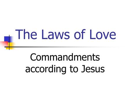 The Laws of Love Commandments according to Jesus.
