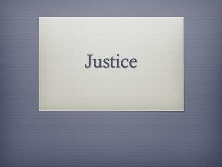Justice. What about when we talk about the _______ treatment of others?  Legal  Just  Christian.