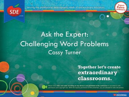 Ask the Expert: Challenging Word Problems Cassy Turner.