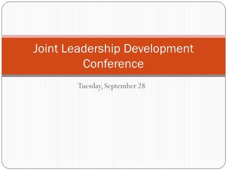 Tuesday, September 28 Joint Leadership Development Conference.