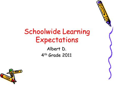 Schoolwide Learning Expectations Albert D. 4 th Grade 2011.
