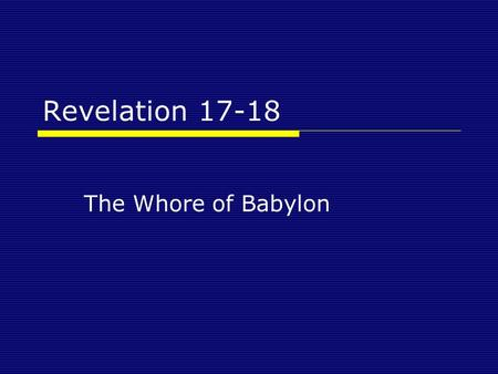 "Revelation 17-18 The Whore of Babylon. Revelation 17 Revelation 17:1-5 ""And one of the seven angels who had the seven bowls came and spoke with me, saying,"