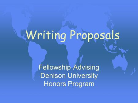 Writing Proposals Fellowship Advising Denison University Honors Program.