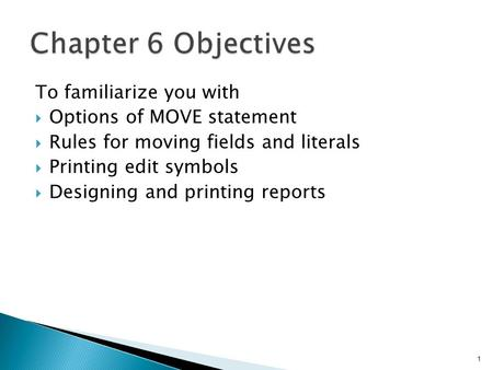 To familiarize you with  Options of MOVE statement  Rules for moving fields and literals  Printing edit symbols  Designing and printing reports 1.