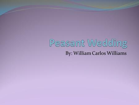 By: William Carlos Williams. Activity: 1. When you see this picture what is the first thing you think of and why? 2. Where is the bride?