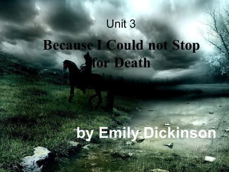 Because I Could not Stop for Death by Emily Dickinson Unit 3.