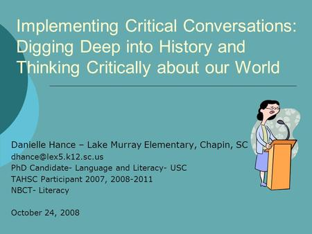 Implementing Critical Conversations: Digging Deep into History and Thinking Critically about our World Danielle Hance – Lake Murray Elementary, Chapin,
