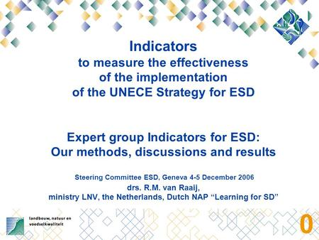 0 Indicators to measure the effectiveness of the implementation of the UNECE Strategy for ESD Expert group Indicators for ESD: Our methods, discussions.