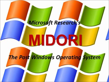 MIDORI The Post Windows Operating System Microsoft Research's.
