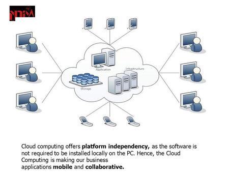 Cloud computing offers platform independency, as the software is not required <strong>to</strong> be installed locally on the PC. Hence, the Cloud Computing is making our.
