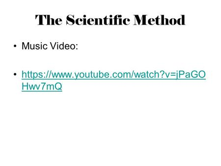The Scientific Method Music Video: https://www.youtube.com/watch?v=jPaGO Hwv7mQhttps://www.youtube.com/watch?v=jPaGO Hwv7mQ.
