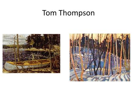 "Tom Thompson. The Canadian Identity As demonstrated in the works of the ""Group of Seven"""