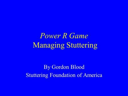 Power R Game Managing Stuttering By Gordon Blood Stuttering Foundation of America.