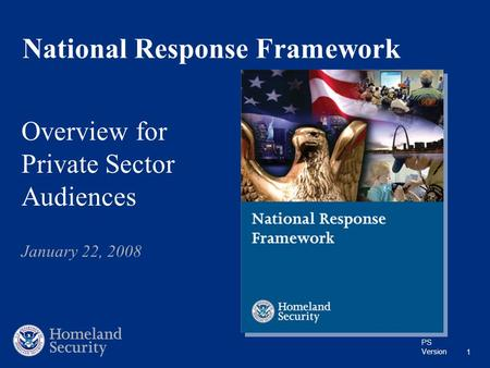 PS Version 1 National Response Framework Overview for Private Sector Audiences January 22, 2008.