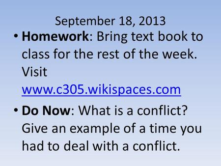 September 18, 2013 Homework: Bring text book to class for the rest of the week. Visit www.c305.wikispaces.com www.c305.wikispaces.com Do Now: What is a.