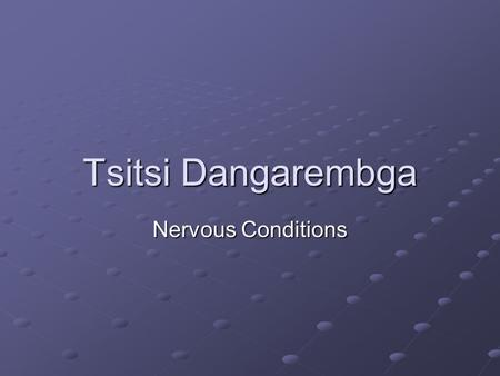 Tsitsi Dangarembga Nervous Conditions. Biographical Information Born in 1959 in Zimbabwe, then Rhodesia. Spent early years in England where her parents.