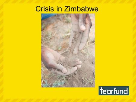 Crisis in Zimbabwe.. Zimbabwe is a country in crisis where many of its 13 million population are struggling to get by. There's 80 per cent unemployment.