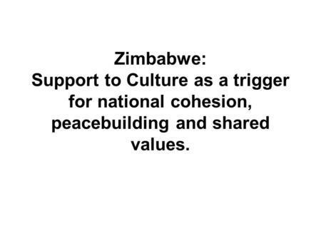 Zimbabwe: Support to Culture as a trigger for national cohesion, peacebuilding and shared values.