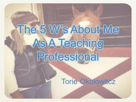 The 5 W's About Me As A Teaching Professional